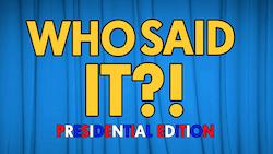 HM Media: Who Said It? - Presidential Edition