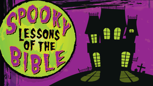 Spooky Lessons of the Bible!