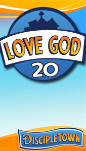 DiscipleTown Unit 20 - Love God