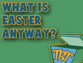 So What Is Easter Anyway? Video Lesson