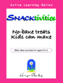 Karyn Henley's <i>Snacktivities: No Bake Treats Kids Can Make</i>