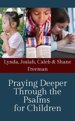 Praying Deeper Through the Psalms for Children