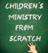 Your Children's Ministry from Scratch