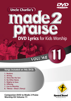 Uncle Charlie's Made 2 Praise: Volume 11 - Lyrics for Kids Worship Individual Song Downloads