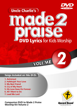 Uncle Charlie's <i>Made 2 Praise</i>: Volume 2 - Lyrics for Kids Worship Individual Song Downloads