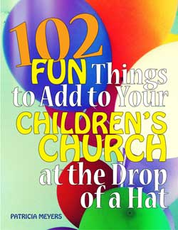 Children's Church Stuff 102 Fun Things to Add to Your Children's Church (Download)
