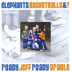 Jeff 'Roady' Grable Elephants, Basketballs & ?  Album Download
