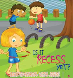Is It Recess Yet? (Back to School with Jesus)