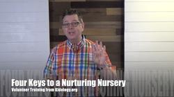 Volunteer Training Video #01 - Four Keys to a Nurturing Nursery