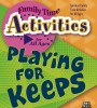 Family Time Activities Book: <i>Playing for Keeps</i>