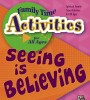 Family Time Activities Book: <i>Seeing is Believing</i>