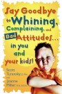 <i>Say Goodbye to Whining, Complaining, and Bad Attitudes in You and Your Kids!</i> Book