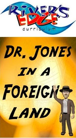 River's Edge Dr. Jones in a Foreign Land Kids Church Curriculum Download